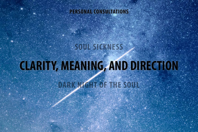 Get Clarity, Meaning, and Direction as you go through a Dark Night of the Soul, and avoid Soul Sickness