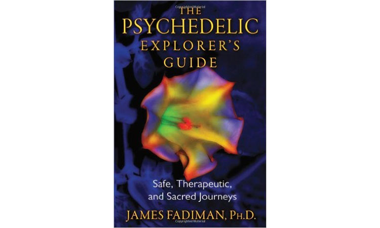 The Psychedelic Explorer's Guide: Safe, Therapeutic, and Sacred Journeys James Fadiman, Ph.D.