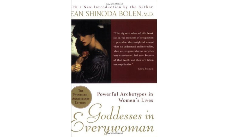Goddesses in Everywoman: Powerful Archetypes in Women's Lives Jean Shinoda Bolen, M.D.