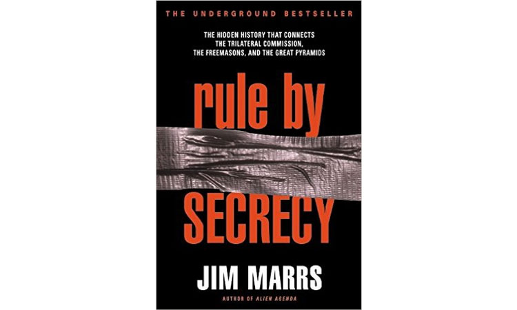 Rule by Secrecy: The Hidden History That Connects the Trilateral Commission, the Freemasons, and the Great Pyramids Jim Marrs