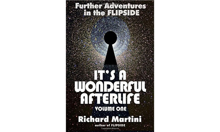 It's A Wonderful Afterlife Vol 1: Further Adventures in the Flipside (Volume 1) Richard Martini