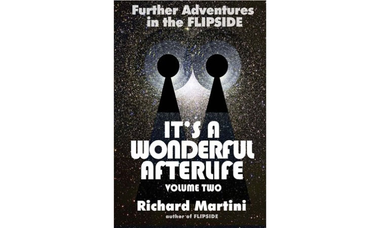It's A Wonderful Afterlife Vol 2: Further Adventures Into The Flipside (Volume 2) Richard Martini