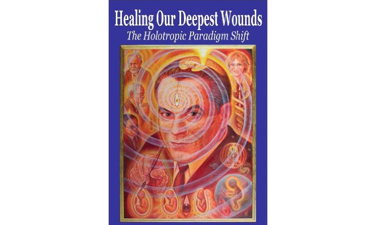 Healing Our Deepest Wounds: The Holotropic Paradigm Shift Stanislav Grof