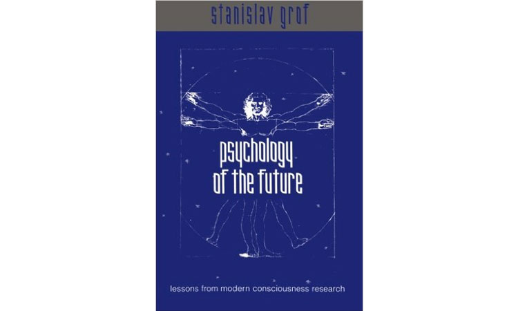 Psychology of the Future: Lessons from Modern Consciousness Research (Suny Series in Transpersonal and Humanistic Psychology) Stanislav Grof